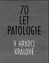 70 let patologie v Hradci Králové
