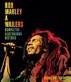 Bob Marley a Wailers - Kompletní ilustrovaná historie