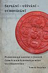 Sepsání – užívání – uchovávání: Panovnické listiny v životě českých královských měst ve středověku