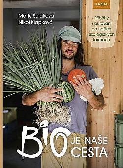 BIO je naše cesta - Příběhy z putování po našich ekologických farmách obálka knihy