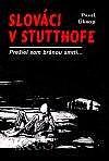 Slováci v Stutthofe - Prešiel som bránou smrti ...