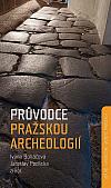 Průvodce pražskou archeologií - Památky známé, neznámé i skryté
