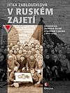 V ruském zajetí: Organizace zajatých Čechů a Slováků v Rusku (1914–1918)