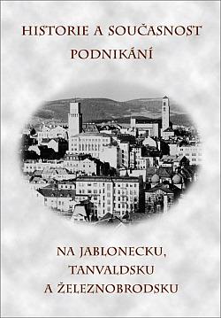 Historie a současnost podnikání na Jablonecku, Tanvaldsku a Železnobrodsku obálka knihy
