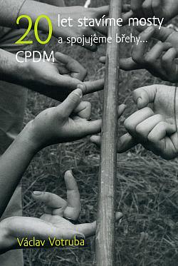 CPDM, 20 let stavíme mosty a spojujeme břehy... obálka knihy