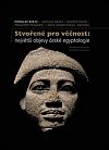 Stvořené pro věčnost: největší objevy české egyptologie