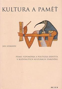 Kultura a paměť - Písmo, vzpomínka a politická identita v rozvinutých kulturách starověku. obálka knihy