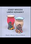 Josef Mrázek - umění keramiky