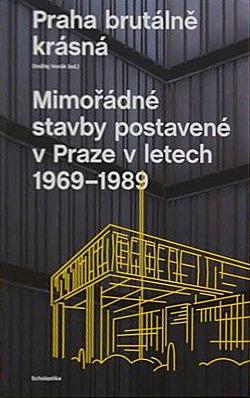 Praha brutálně krásná. Mimořádné stavby postavené v Praze v letech 1969-1989 obálka knihy