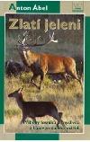 Zlatí jeleni - Příběhy lesníků a myslivců z hájoven daleko od lidí