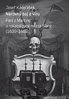 Nerovný boj o víru. Páni z Martinic a rekatolizace města Slaný (1600-1665)