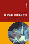 Od Stalina ke Gorbačovovi: Mezinárodní postavení a politika komunistické supervelmoci 1945?1991