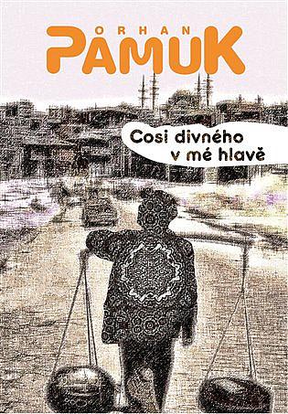 Cosi divného v mé hlavě - Orhan Pamuk | Databáze knih