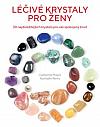 Léčivé krystaly pro ženy - 30 nejdůležitějších krystalů pro váš spokojený život
