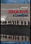 Hrdinové z Londýna: Českoslovenští krajané ve Velké Británii v prvním odboji