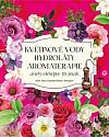 Květové vody, hydroláty, aromaterapie aneb dělejte to jinak