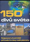 150 divů světa - Nejpozoruhodnější přírodní krásy naší planety