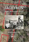 Jáchymov – jeviště bouřlivého století