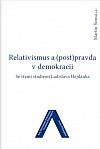 Relativismus a (post)pravda v demokracii: Se třemi studiemi Ladislava Hejdánka