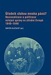 Úředník sluhou mnoha pánů? Nacionalizace a politizace veřejné správy ve střední Evropě 1848–1948