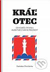 Kráľ otec - Od Kováča po Kisku, alebo načo nám je prezident