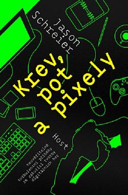 Krev, pot a pixely - Příběhy vítězství a šílenství ze zákulisí vývoje videoher