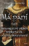 Má paní: Nesmrtelný příběh Jindřicha VIII. a Anny Boleynové