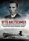 Otto Kretschmer: Život německého ponorkového velitele s nejvyšším skóre potopené tonáže