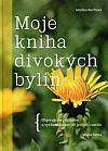 Moje kniha divokých bylin: Objevujeme, sbíráme a vychutnáváme 30 jedlých rostlin