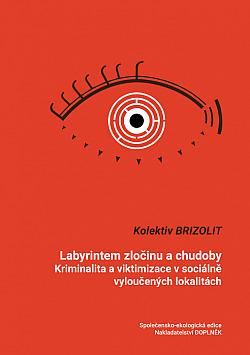 Labyrintem zločinu a chudoby: Kriminalita a viktimizace v sociálně vyloučených lokalitách
