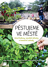 Pěstujeme ve městě - Zelené balkony, sousedské záhonky a komunitní zahrady