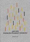 Jan Hus: Problém přijmout svobodu