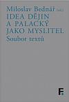 Idea dějin a Palacký jako myslitel: Soubor textů