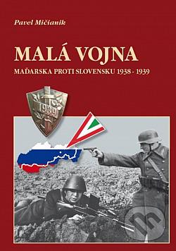 Malá vojna - Maďarska proti Slovensku 1938-1939 obálka knihy