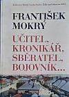 František Mokrý  Učitel, kronikář, sběratel, bojovník