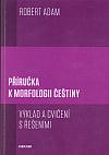 Příručka k morfologii češtiny - Výklad a cvičení s řešeními