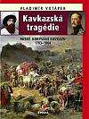 Kavkazská tragédie: Ruské dobývání Kavkazu v letech 1783–1864
