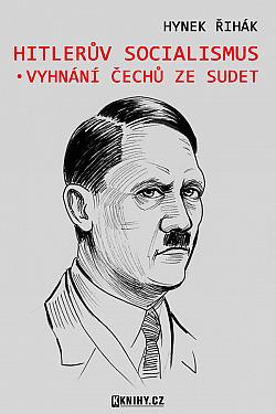 Hitlerův socialismus a vyhnání Čechů ze Sudet obálka knihy