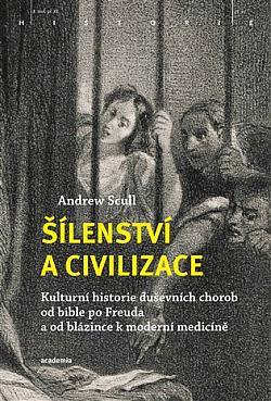 Šílenství a civilizace: Kulturní historie duševních chorob od Bible po Freuda a od blázince k moderní medicíně obálka knihy