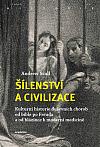 Šílenství a civilizace: Kulturní historie duševních chorob od Bible po Freuda a od blázince k moderní medicíně