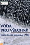Voda pro všechny : vodárenské soustavy v ČR
