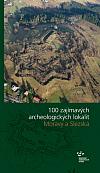 100 zajímavých archeologických lokalit Moravy a Slezska