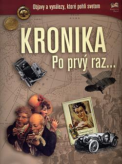 Kronika Po prvý raz - objavy a vynálezy, ktoré pohli svetom