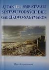 Aj tak(to) sme stavali sústavu vodných diel Gabčíkovo-Nagymaros