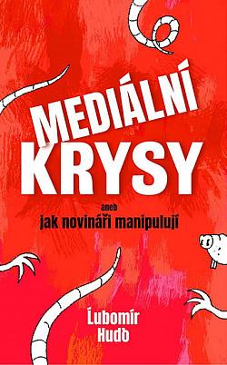 Mediální krysy aneb jak novináři manipulují obálka knihy