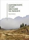 Zapomenuté stopy dřevařů na Šumavě