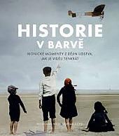 Historie v barvě: Ikonické momenty z dějin lidstva, jak je viděli tenkrát