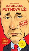 Odhalujeme Putinovy lži: To nej z tiskové agentury Fejk Ňůs