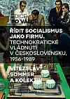 Řídit socialismus jako firmu: Technokratické vládnutí v Československu, 1956–1989