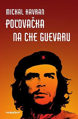 Poľovačka na Che Guevaru obálka knihy
